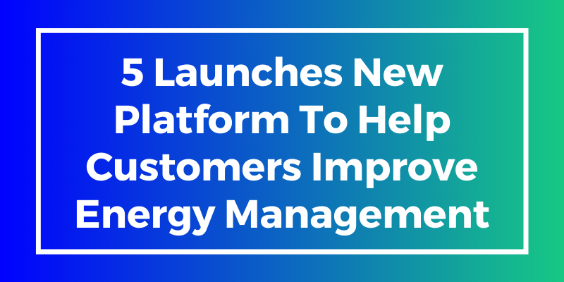 5 Launches New Platform