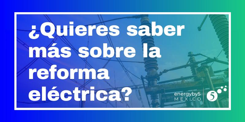 Quieres saber más sobre la reforma eléctrica