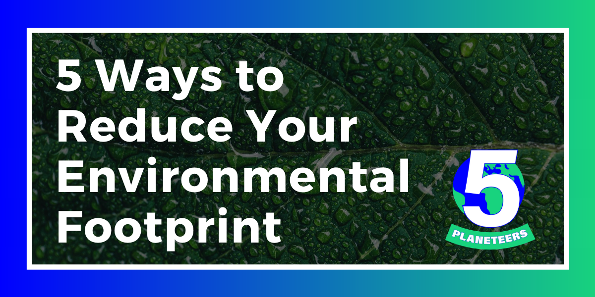 5 ways to reduce your environmental footprint