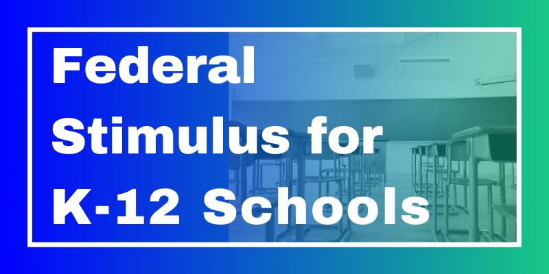 Federal Stimulus for K-12 Schools