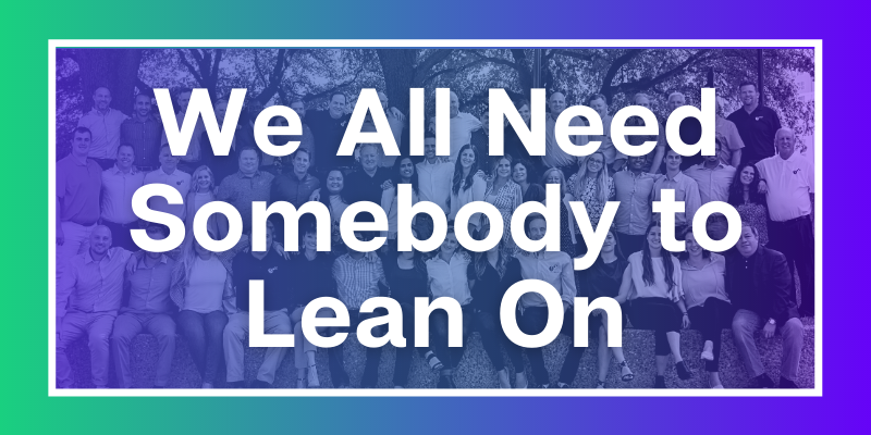 We all need somebody to lean on