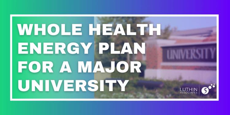 Whole Health Energy Plan for A Major University